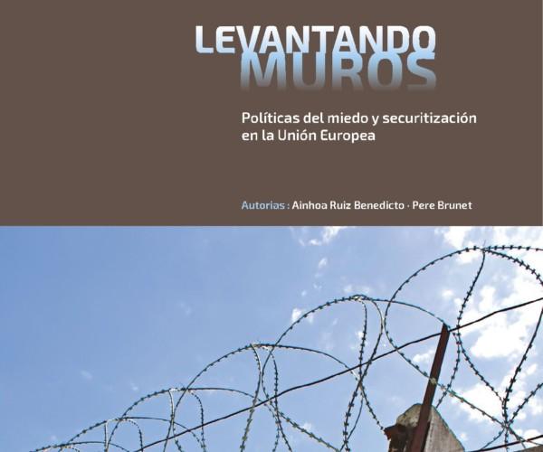 Informe 35: Levantando Muros. Políticas del miedo y securitización en la Unión Europea
